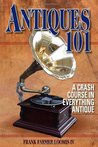 Antiques 101: A Crash Course in Everything Antique