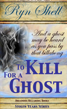 To Kill for a Ghost by Ryn Shell