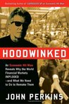 Hoodwinked: An Economic Hit Man Reveals Why the World Financial Markets Imploded & What We Need to Do to Save Them by John Perkins
