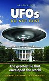 UFOs Do Not Exist: The Greatest Lie that Enveloped the World