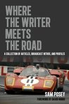 Where the Writer Meets the Road: A Collection of Articles, Broadcast Intros, and Profiles