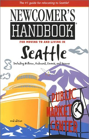 Newcomer's Handbook for Moving to and Living in Seattle Including Bellevue, Redmond, Everett, and Tacoma