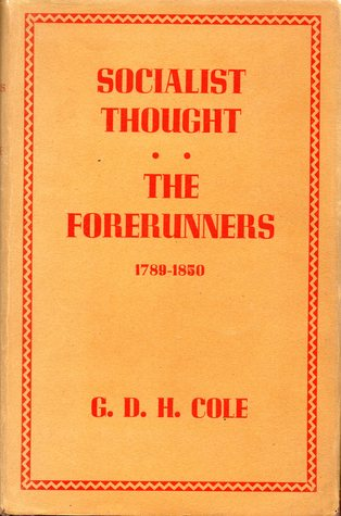 Socialist Thought: The Forerunners 1789-1850 A History of Socialist Thought Vol. 1
