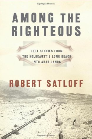 Among the Righteous by Robert Satloff
