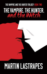 The Vampire, the Hunter, and the Witch (The Vampire and the Hunter Trilogy, #2)