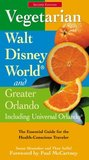 Vegetarian Walt Disney World and Greater Orlando, 2nd: The Essential Guide for the Health-Conscious Traveler