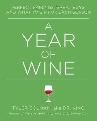 A Year of Wine: Perfect Pairings, Great Buys, and What to Sip for Each Season