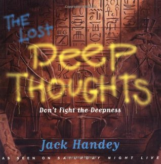 The Lost Deep Thoughts by Jack Handey