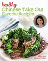 Healthy Chinese Take Out - Favorite Recipes: Healthier home-cooked versions of your Chinese restaurant favorites