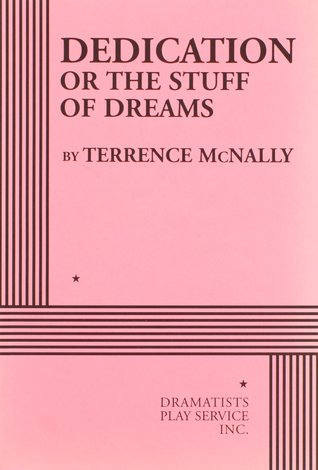 Dedication or the Stuff of Dreams by Terrence McNally