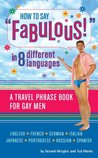 """How to Say """"Fabulous!"""" in 8 Different Languages: A Travel Phrase Book for Gay Men"""