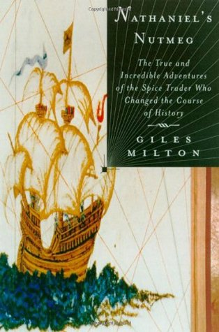 Nathaniel's Nutmeg, or, The True And Incredible Adventures of... by Giles Milton