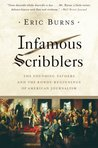 Infamous Scribblers: The Founding Fathers and the Rowdy Beginnings of American Journalism