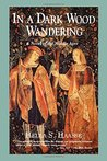 In a Dark Wood Wandering: A Novel of the Middle Ages