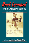Buck Leonard: The Black Lou Gehrig: The Hall of Famer's Story in His Own Words