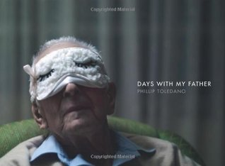 Days With My Father by Phillip Toledano