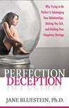 The Perfection Deception: Why Trying to Be Perfect is Sabotaging Your Relationships, Making You Sick, and Holding Your Happiness Hostage
