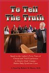 To Tell the Truth: Based on the Author's Forty Years of Clinical and Trial Experiences in Abusive Head Trauma - Shaken Baby Syndrome Cases