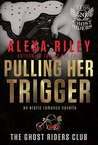 Pulling Her Trigger (Ghost Riders MC, #1)