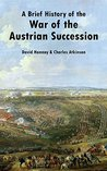 A Brief History of the War of the Austrian Succession (Illustrated)
