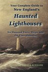 New England's Haunted Lighthouses: Guide to New England's Haunted Lighthouses, Forts and Ships
