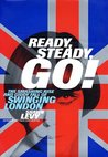 Ready, Steady, Go! : The Smashing Rise and Giddy Fall of Swinging London