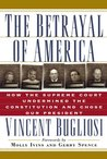 The Betrayal of America: How the Supreme Court Undermined the Constitution & Chose Our President