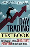 Day Trading: The Textbook Guide to Staying Consistently Profitable In The Stock Market (Stock Trading, Make Money Online, Wealth Creation, Trading Strategies, Day Trading, Stock Market)