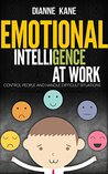 Coaching Emotional Intelligence (EQ) at Work: Control People and Handle Difficult Situations