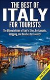 The Best of Italy for Tourists 2nd Edition: The Ultimate Guide of Italy's Sites, Restaurants, Shopping and Beaches for Tourists! (Italy, Italy Tourism, ... Shopping, Italy Travel Guide, Italy Sites)