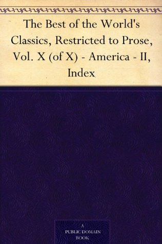 The Best of the World's Classics, Restricted to Prose, Vol. X (of X) - America - II, Index
