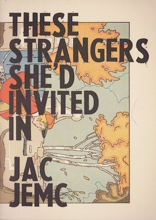These Strangers She'd Invited In by Jac Jemc
