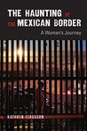 The Haunting of the Mexican Border: A Woman's Journey