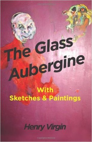The Glass Aubergine, with sketches and paintings: Collected poems and paintings 1989 - 2012