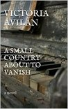 A Small Country about to Vanish by Victoria Avilan