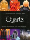 Quartz, an Introduction to Crystalline Quartz: Decoding the Messages from Inside the Earth