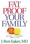 Fat-Proof Your Family: God's Way to Forming Healthy Habits for Life