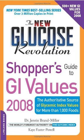 The New Glucose Revolution Shopper's Guide to GI Values 2008: The Authoritative Source of Glycemic Index Values for More Than 1000 Foods
