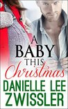 A Baby This Christmas: Babies, Mistletoe, Marriage, Oh my! (Holiday Romance Collection Two Book 1)