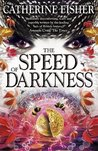 The Speed of Darkness by Catherine Fisher