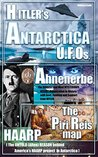Hitler: Hitler's ANTARCTICA UFOs, the Ahnenerbe Society, the Piri Reis Map, HAARP and other Mysteries (Hitler in Antarctica mysteries, ufo Book 1)