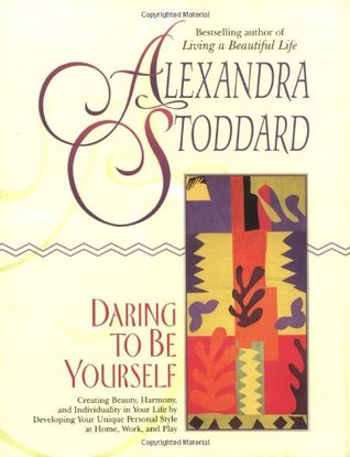 Daring to Be Yourself by Alexandra Stoddard