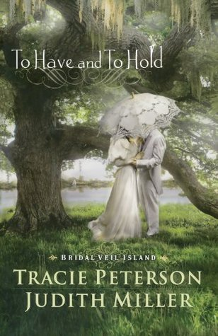 To Have and To Hold (Bridal Veil Island, #1). by Tracie Peterson