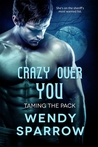 Crazy Over You (Taming the Pack, #3)