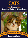 CATS: Discover Amazing Pictures and Fun Facts (Amazing Animals in Nature Series Book 1)