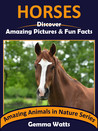 HORSES: Discover Amazing Pictures and Fun Facts (Amazing Animals in Nature Series Book 2)
