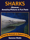 SHARKS: Discover Amazing Pictures and Fun Facts (Amazing Animals in Nature Series Book 8)