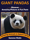 GIANT PANDAS: Discover Amazing Pictures and Fun Facts (Amazing Animals in Nature Series Book 9)