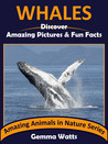 WHALES: Discover Amazing Pictures and Fun Facts (Amazing Animals in Nature Series Book 10)
