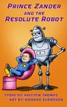Prince Zander and the Resolute Robot (The Zan Chronicles Book 1)